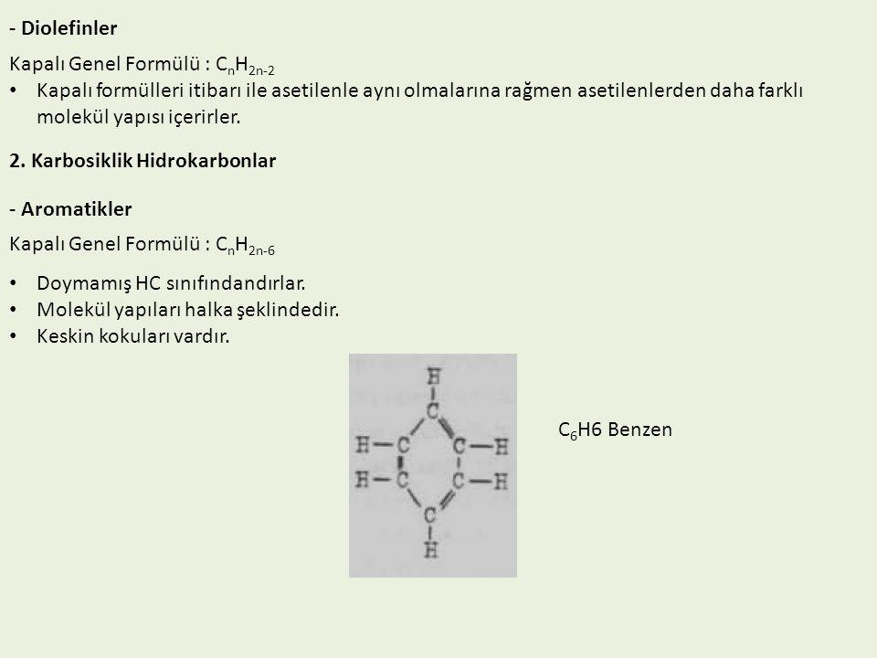 - Diolefinler Kapalı Genel Formülü : C n H 2n-2 Kapalı formülleri itibarı ile asetilenle aynı olmalarına rağmen asetilenlerden daha farklı molekül yap