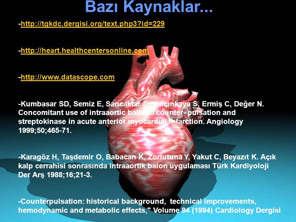 Bazı Kaynaklar... -http://tgkdc.dergisi.org/text.php3?id=229http://tgkdc.dergisi.org/text.php3?id=229 -http://heart.healthcentersonline.comhttp://hear