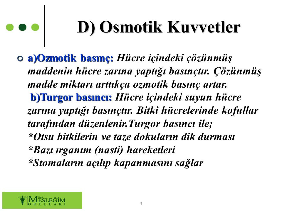 ○ a)Ozmotik basınç: Hücre içindeki çözünmüş maddenin hücre zarına yaptığı basınçtır. Çözünmüş madde miktarı arttıkça ozmotik basınç artar. b)Turgor ba