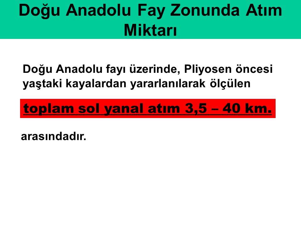 Doğu Anadolu fayı üzerinde, Pliyosen öncesi yaştaki kayalardan yararlanılarak ölçülen Doğu Anadolu Fay Zonunda Atım Miktarı toplam sol yanal atım 3,5