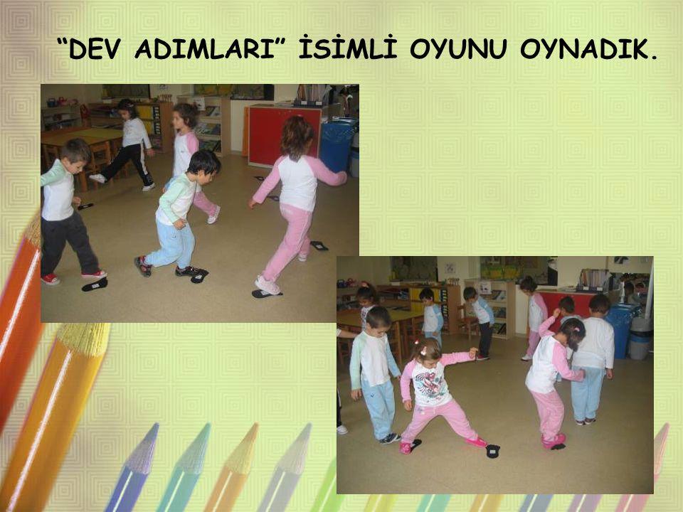 """""""DEV ADIMLARI"""" İSİMLİ OYUNU OYNADIK."""