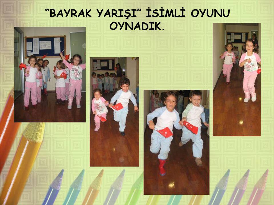 """""""BAYRAK YARIŞI"""" İSİMLİ OYUNU OYNADIK."""