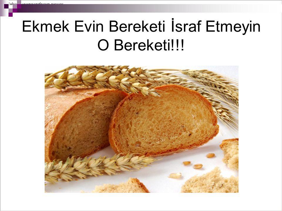 Ekmek Evin Bereketi İsraf Etmeyin O Bereketi!!!