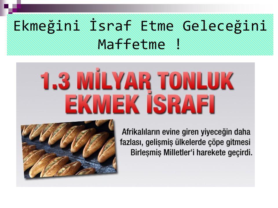 Türkiye Fırıncılar Federasyonu Türkiye Fırıncılar Federasyonundan (TFF) derlenen bilgilere göre, Türkiye de günlük üretilen 82 milyon ekmeğin 77 milyon 340 bini tüketilirken 4 milyon 600 bini çeşitli nedenlerle israf edilerek çöpe atılıyor.