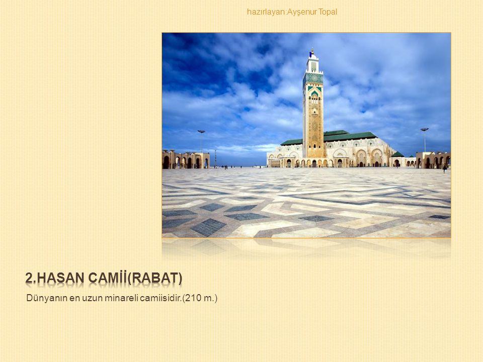 Dünyanın en uzun minareli camiisidir.(210 m.)