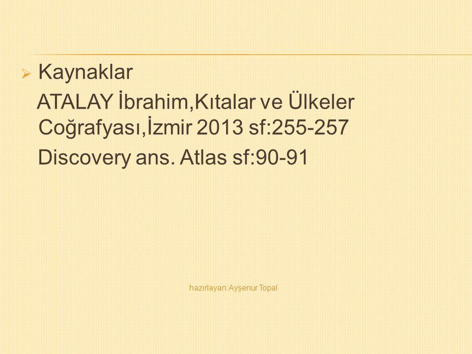  Kaynaklar ATALAY İbrahim,Kıtalar ve Ülkeler Coğrafyası,İzmir 2013 sf:255-257 Discovery ans. Atlas sf:90-91 hazırlayan:Ayşenur Topal