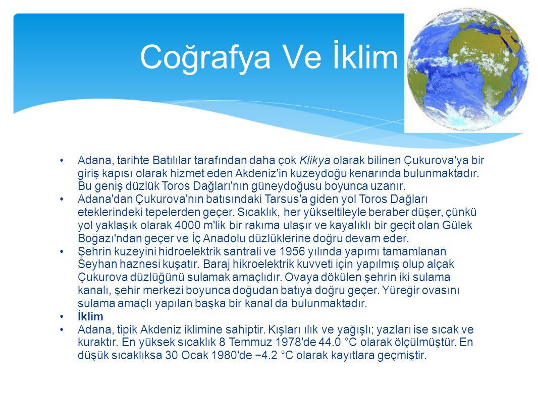Adana, tarihte Batılılar tarafından daha çok Klikya olarak bilinen Çukurova'ya bir giriş kapısı olarak hizmet eden Akdeniz'in kuzeydoğu kenarında bulu