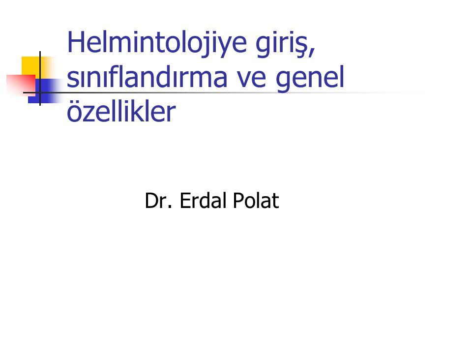 Helmintolojiye giriş, sınıflandırma ve genel özellikler Dr. Erdal Polat