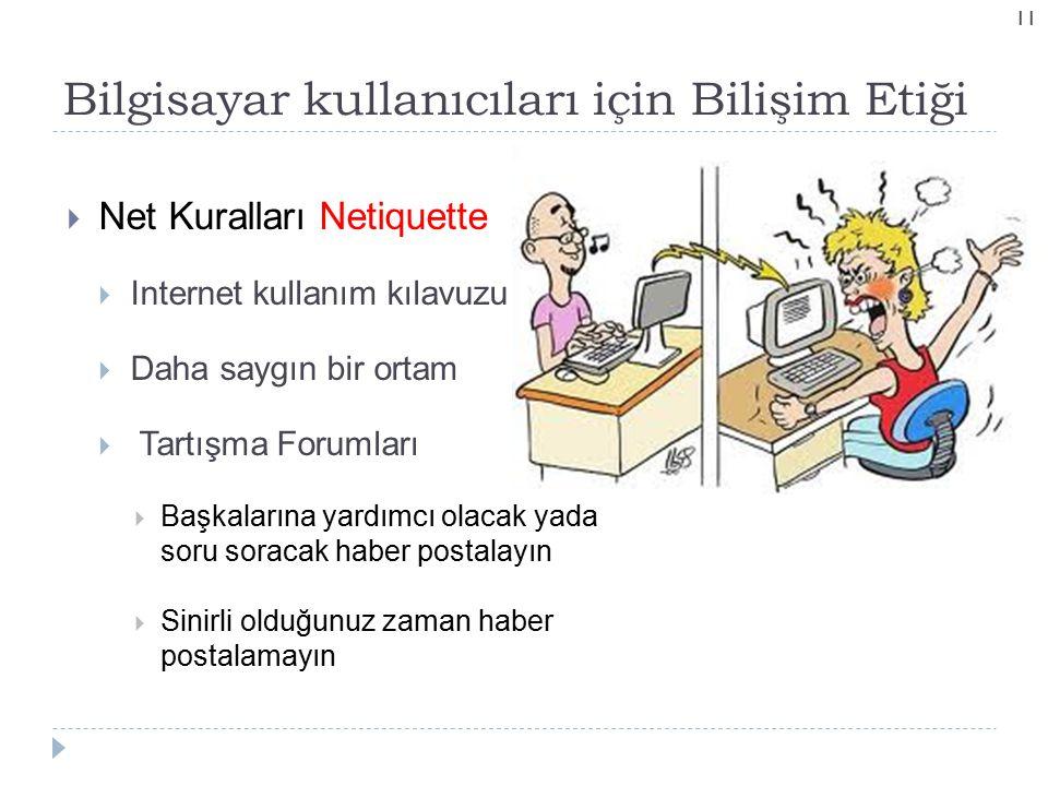 Bilgisayar kullanıcıları için Bilişim Etiği 11  Net Kuralları Netiquette  Internet kullanım kılavuzu  Daha saygın bir ortam  Tartışma Forumları 