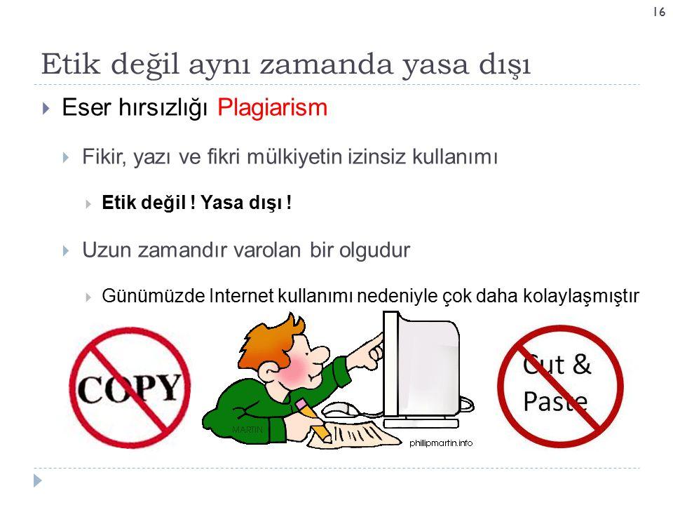 Etik değil aynı zamanda yasa dışı 16  Eser hırsızlığı Plagiarism  Fikir, yazı ve fikri mülkiyetin izinsiz kullanımı  Etik değil ! Yasa dışı !  Uzu