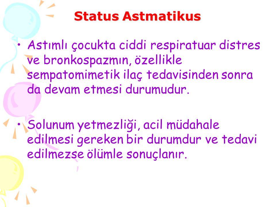Status Astmatikus Astımlı çocukta ciddi respiratuar distres ve bronkospazmın, özellikle sempatomimetik ilaç tedavisinden sonra da devam etmesi durumud