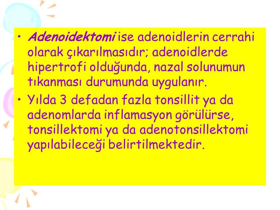 Adenoidektomi ise adenoidlerin cerrahi olarak çıkarılmasıdır; adenoidlerde hipertrofi olduğunda, nazal solunumun tıkanması durumunda uygulanır. Yılda