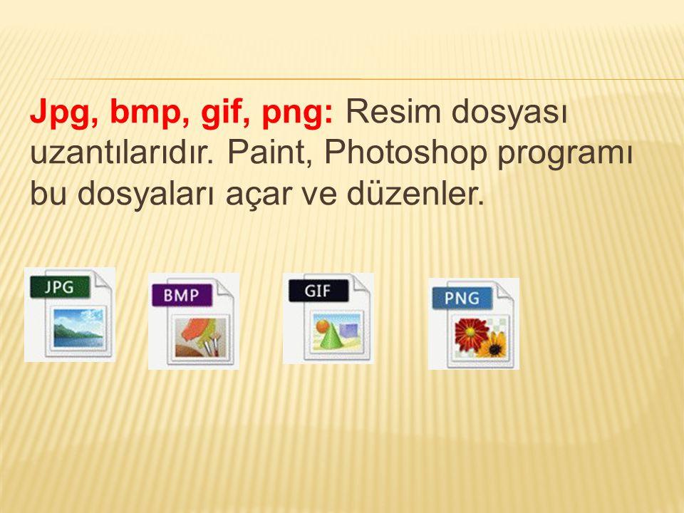 Jpg, bmp, gif, png: Resim dosyası uzantılarıdır. Paint, Photoshop programı bu dosyaları açar ve düzenler.