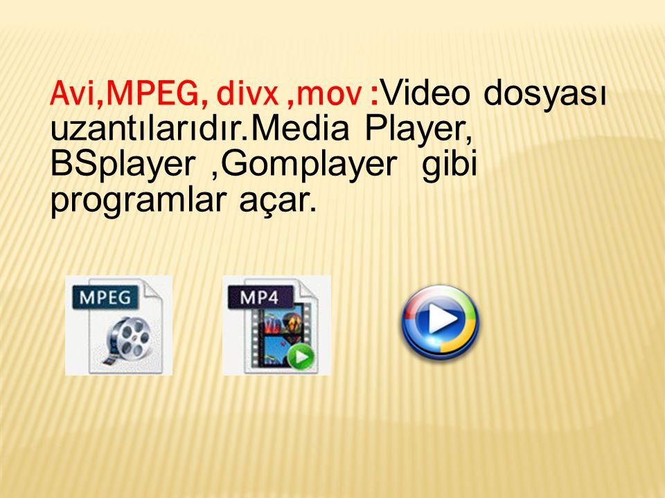 Avi,MPEG, divx,mov : Video dosyası uzantılarıdır.Media Player, BSplayer,Gomplayer gibi programlar açar.