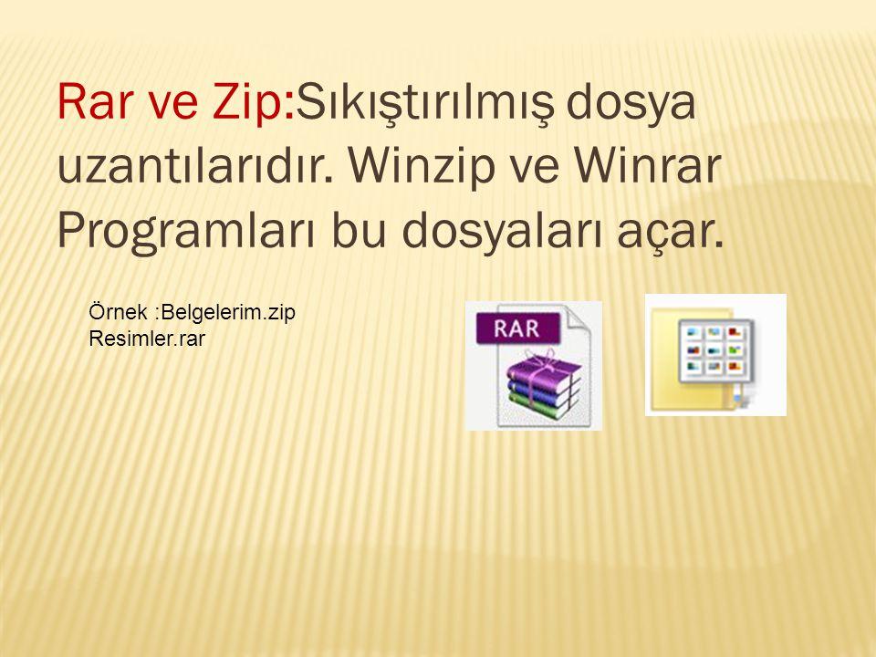 Rar ve Zip:Sıkıştırılmış dosya uzantılarıdır. Winzip ve Winrar Programları bu dosyaları açar. Örnek :Belgelerim.zip Resimler.rar