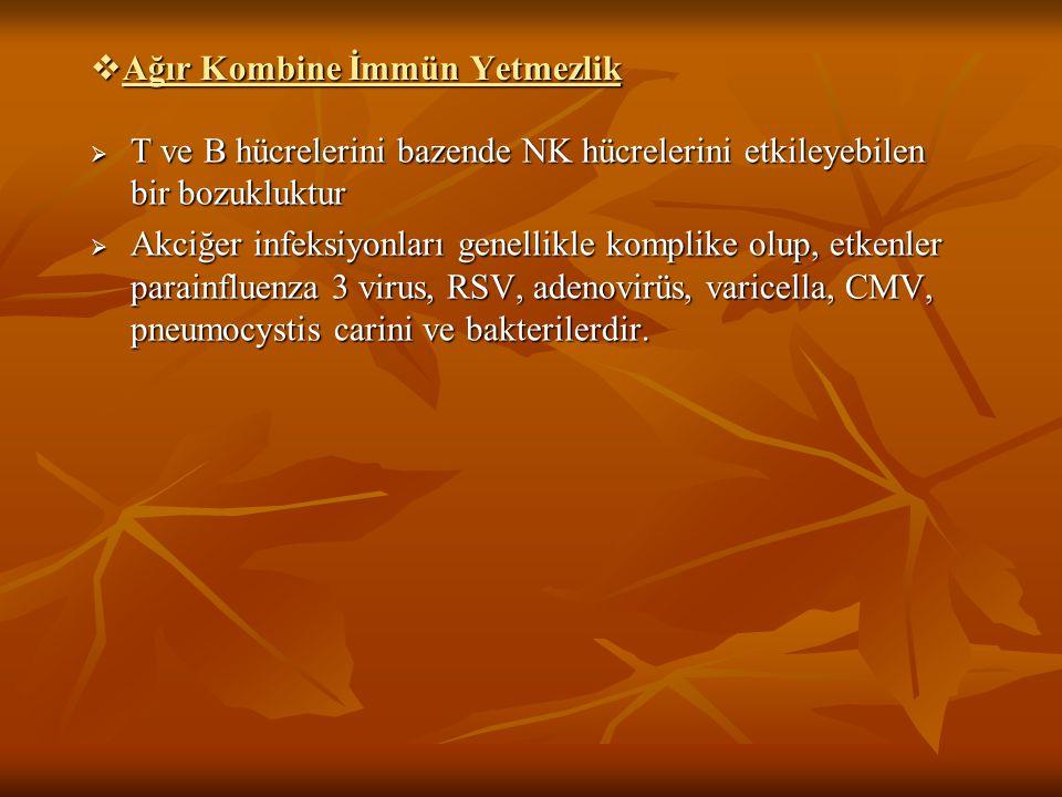  Ağır Kombine İmmün Yetmezlik  T ve B hücrelerini bazende NK hücrelerini etkileyebilen bir bozukluktur  Akciğer infeksiyonları genellikle komplike