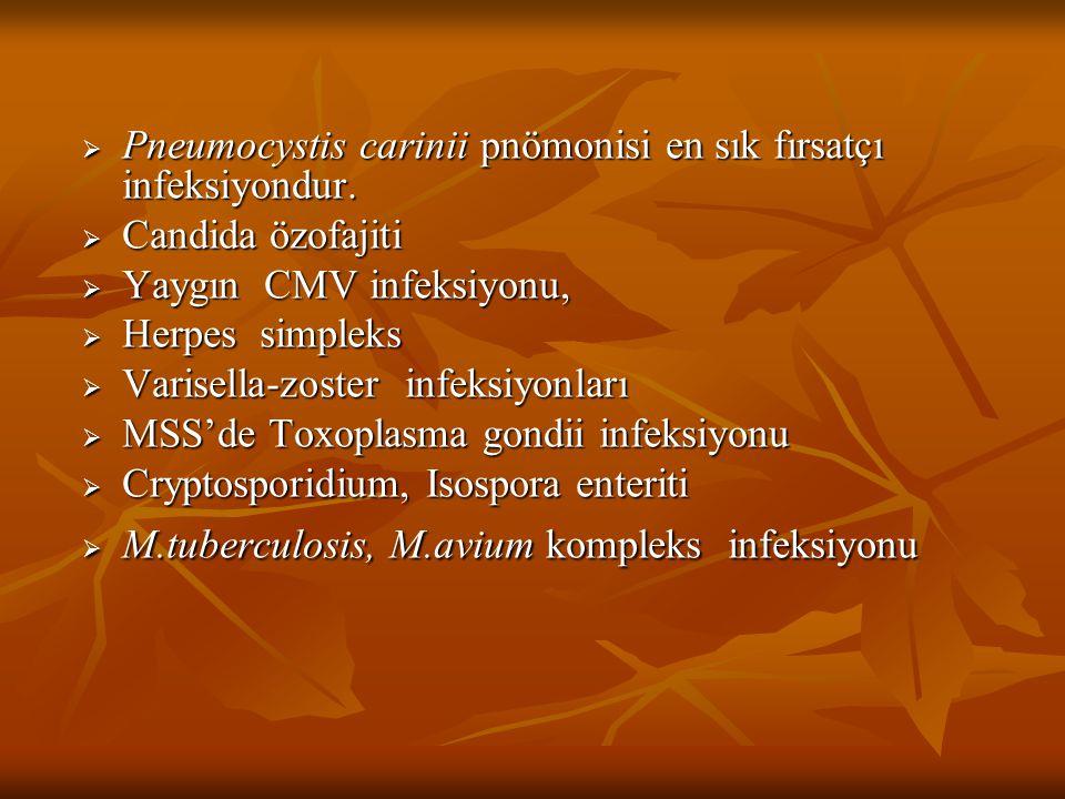  Pneumocystis carinii pnömonisi en sık fırsatçı infeksiyondur.  Candida özofajiti  Yaygın CMV infeksiyonu,  Herpes simpleks  Varisella-zoster inf