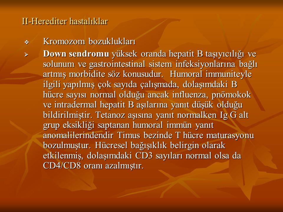 II-Herediter hastalıklar  Kromozom bozuklukları  Down sendromu yüksek oranda hepatit B taşıyıcılığı ve solunum ve gastrointestinal sistem infeksiyon