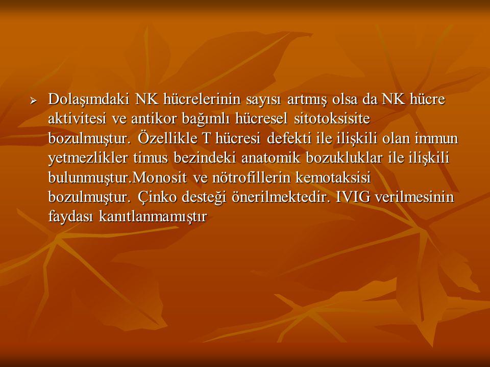  Dolaşımdaki NK hücrelerinin sayısı artmış olsa da NK hücre aktivitesi ve antikor bağımlı hücresel sitotoksisite bozulmuştur. Özellikle T hücresi def