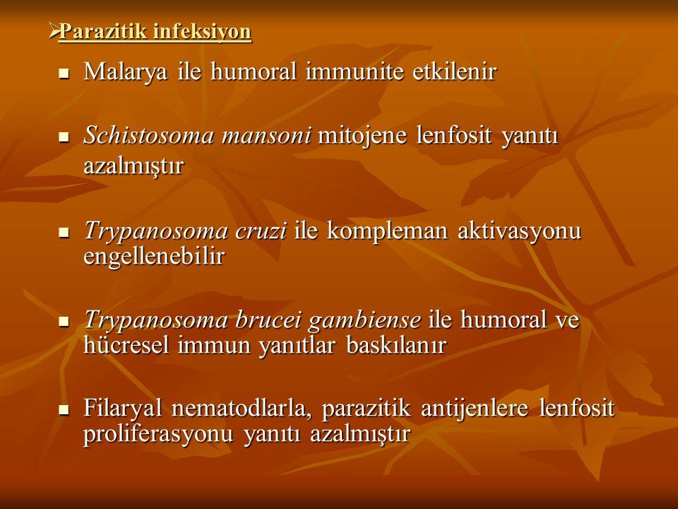  Parazitik infeksiyon Malarya ile humoral immunite etkilenir Malarya ile humoral immunite etkilenir Schistosoma mansoni mitojene lenfosit yanıtı azal