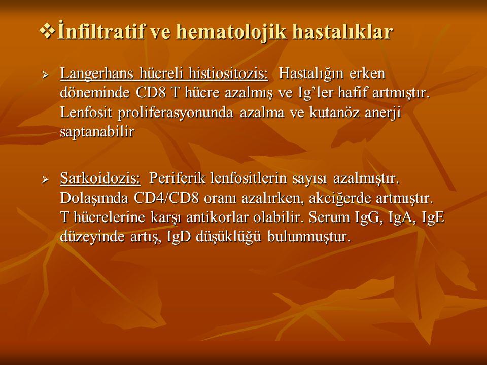  İnfiltratif ve hematolojik hastalıklar  Langerhans hücreli histiositozis: Hastalığın erken döneminde CD8 T hücre azalmış ve Ig'ler hafif artmıştır.
