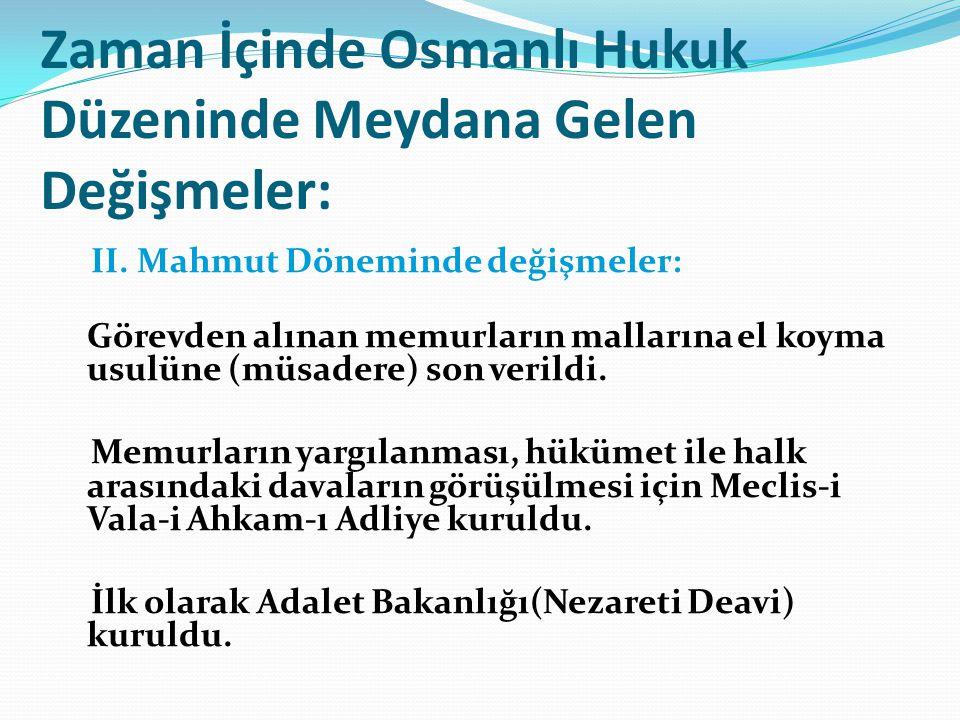 Zaman İçinde Osmanlı Hukuk Düzeninde Meydana Gelen Değişmeler: II. Mahmut Döneminde değişmeler: Görevden alınan memurların mallarına el koyma usulüne