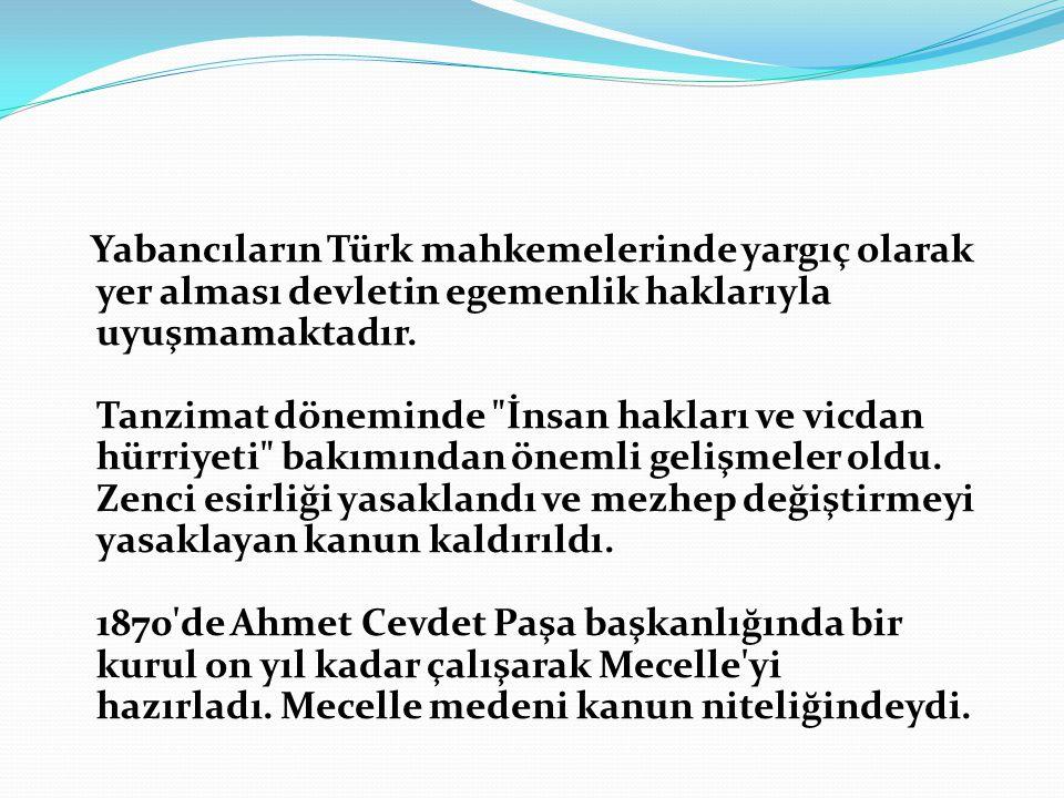 Yabancıların Türk mahkemelerinde yargıç olarak yer alması devletin egemenlik haklarıyla uyuşmamaktadır. Tanzimat döneminde