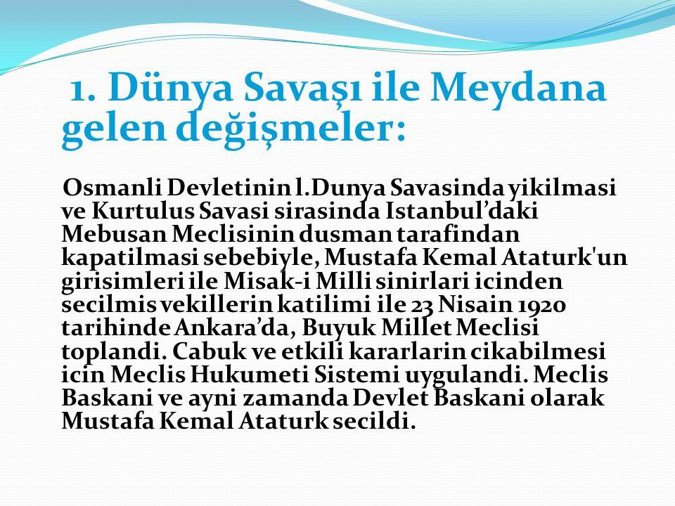 1. Dünya Savaşı ile Meydana gelen değişmeler: Osmanli Devletinin l.Dunya Savasinda yikilmasi ve Kurtulus Savasi sirasinda Istanbul'daki Mebusan Meclis