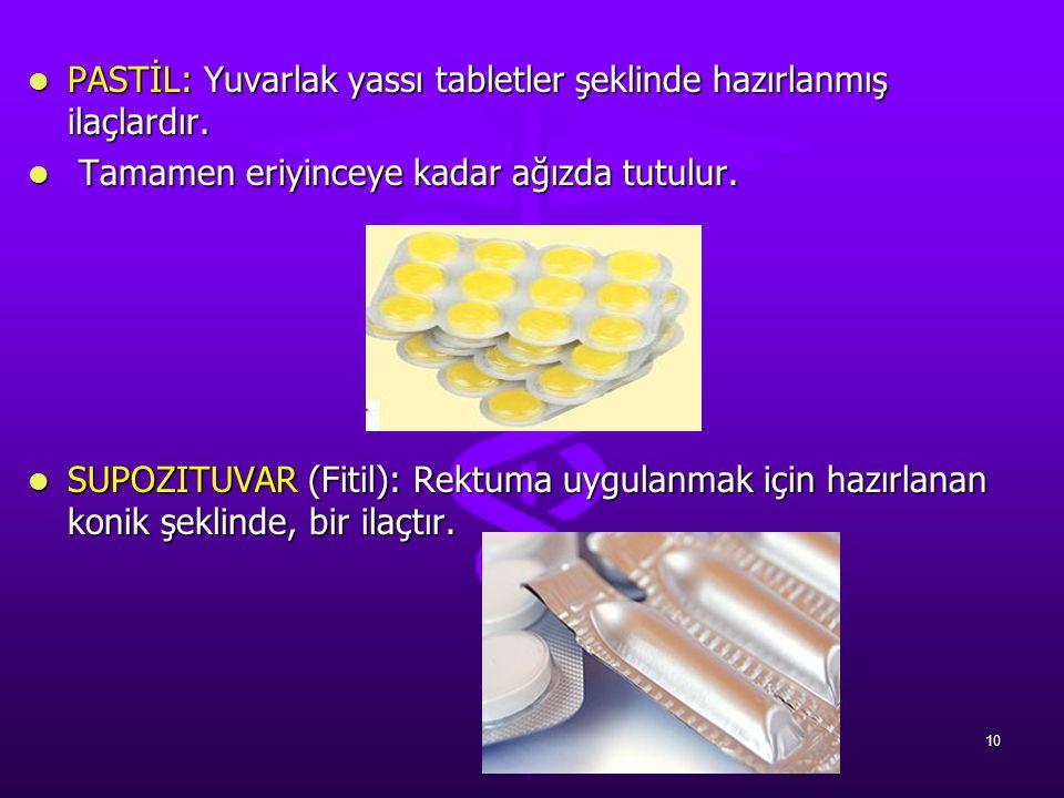 PASTİL: Yuvarlak yassı tabletler şeklinde hazırlanmış ilaçlardır. PASTİL: Yuvarlak yassı tabletler şeklinde hazırlanmış ilaçlardır. Tamamen eriyinceye