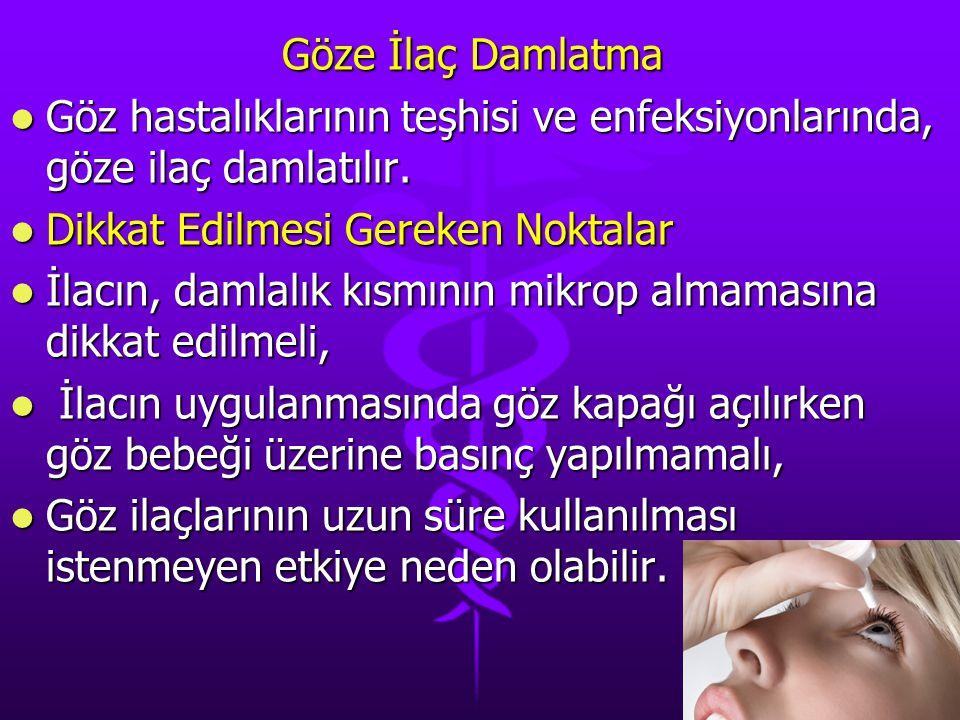 Göze İlaç Damlatma Göz hastalıklarının teşhisi ve enfeksiyonlarında, göze ilaç damlatılır. Göz hastalıklarının teşhisi ve enfeksiyonlarında, göze ilaç