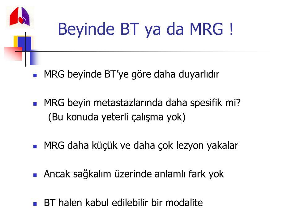 MRG beyinde BT'ye göre daha duyarlıdır MRG beyin metastazlarında daha spesifik mi? (Bu konuda yeterli çalışma yok) MRG daha küçük ve daha çok lezyon y