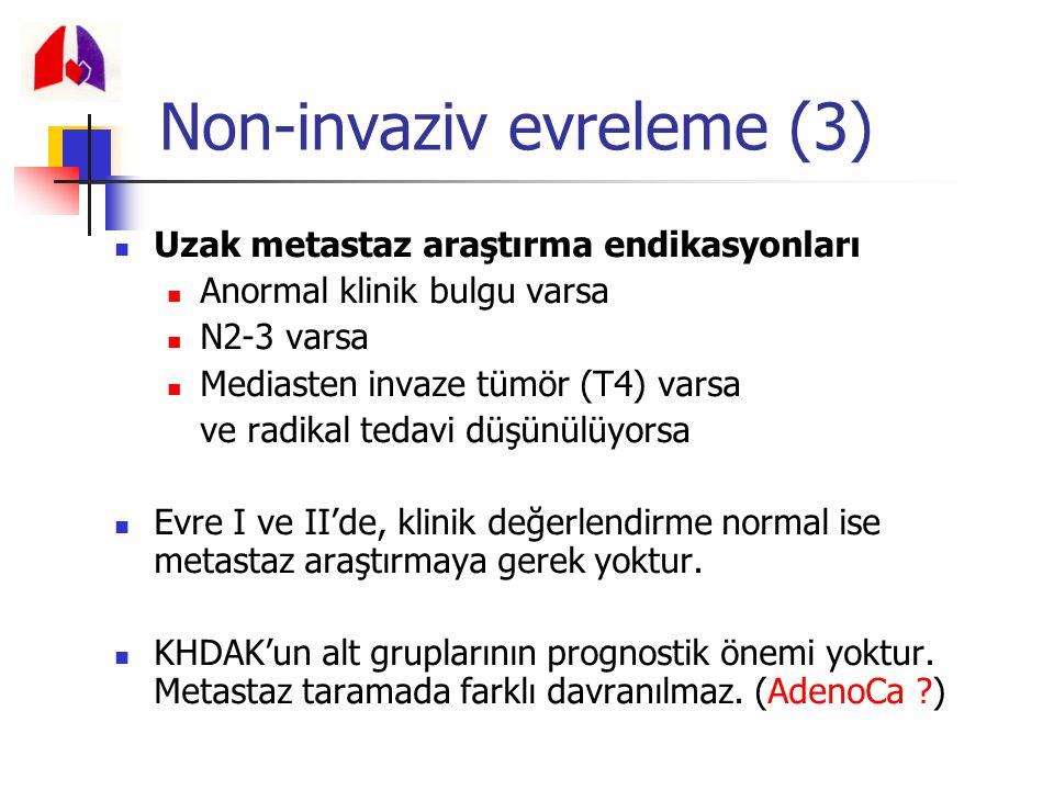 Uzak metastaz araştırma endikasyonları Anormal klinik bulgu varsa N2-3 varsa Mediasten invaze tümör (T4) varsa ve radikal tedavi düşünülüyorsa Evre I