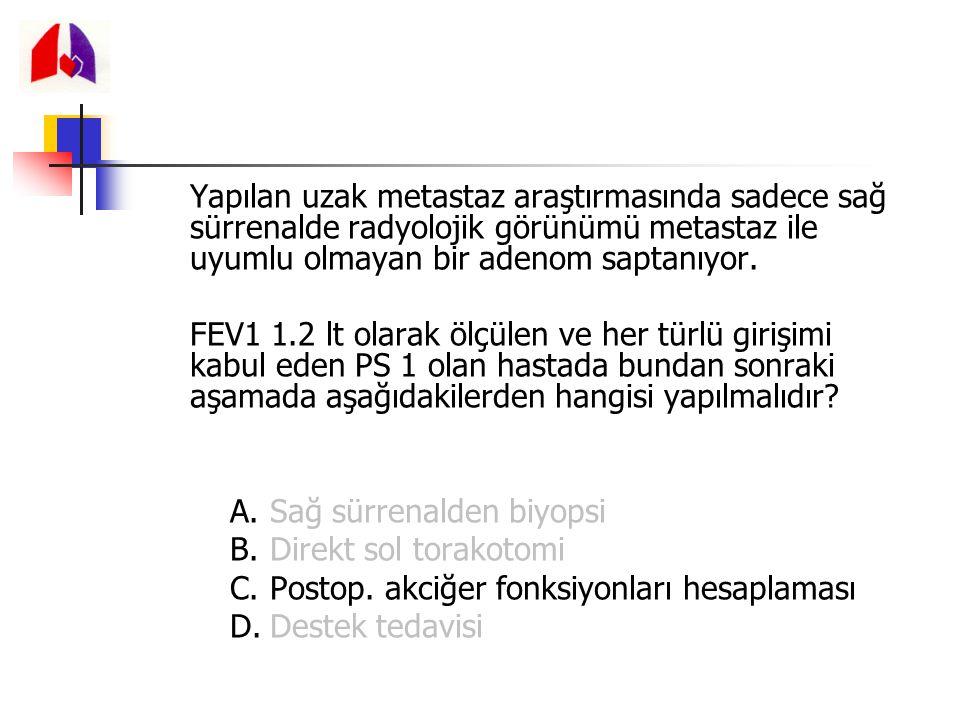 Yapılan uzak metastaz araştırmasında sadece sağ sürrenalde radyolojik görünümü metastaz ile uyumlu olmayan bir adenom saptanıyor. FEV1 1.2 lt olarak ö
