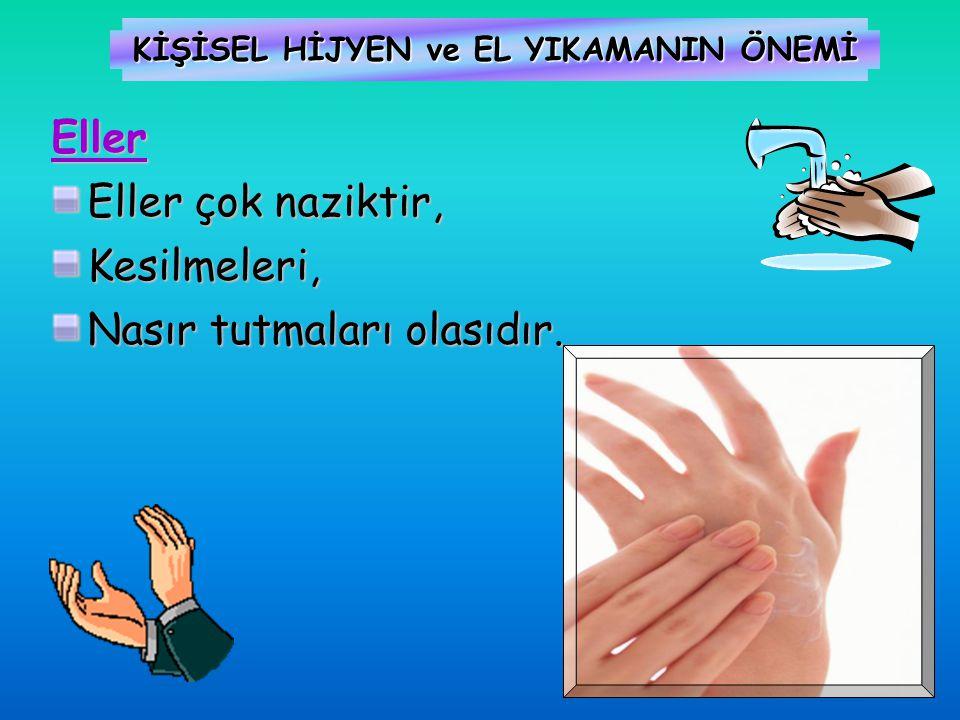 KİŞİSEL HİJYEN ve EL YIKAMANIN ÖNEMİ Eller Eller çok naziktir, Kesilmeleri, Nasır tutmaları olasıdır.