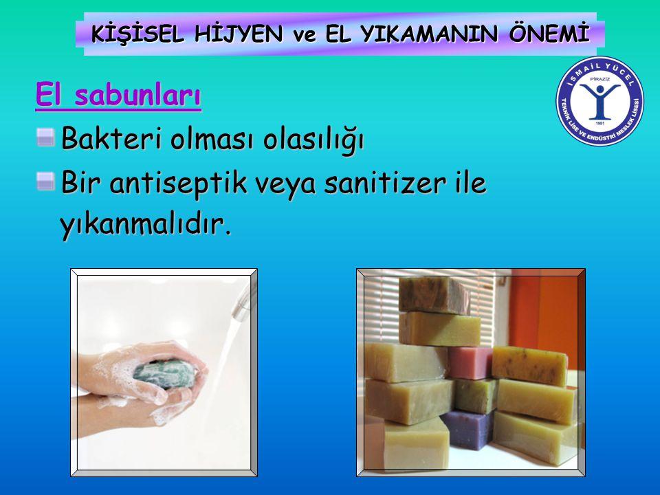 KİŞİSEL HİJYEN ve EL YIKAMANIN ÖNEMİ El sabunları Bakteri olması olasılığı Bir antiseptik veya sanitizer ile yıkanmalıdır.