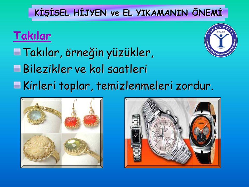 KİŞİSEL HİJYEN ve EL YIKAMANIN ÖNEMİ Takılar Takılar, örneğin yüzükler, Bilezikler ve kol saatleri Kirleri toplar, temizlenmeleri zordur.