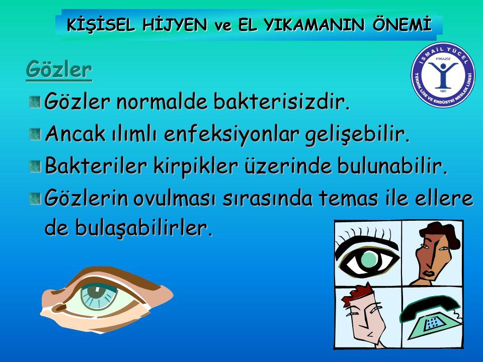 KİŞİSEL HİJYEN ve EL YIKAMANIN ÖNEMİ Gözler Gözler normalde bakterisizdir. Ancak ılımlı enfeksiyonlar gelişebilir. Bakteriler kirpikler üzerinde bulun