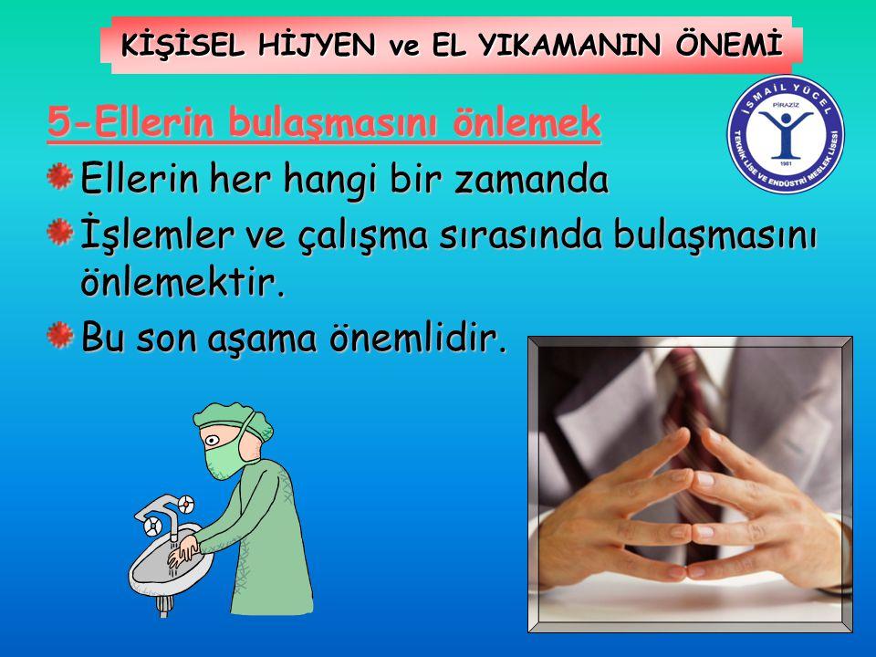 KİŞİSEL HİJYEN ve EL YIKAMANIN ÖNEMİ 5-Ellerin bulaşmasını önlemek Ellerin her hangi bir zamanda İşlemler ve çalışma sırasında bulaşmasını önlemektir.