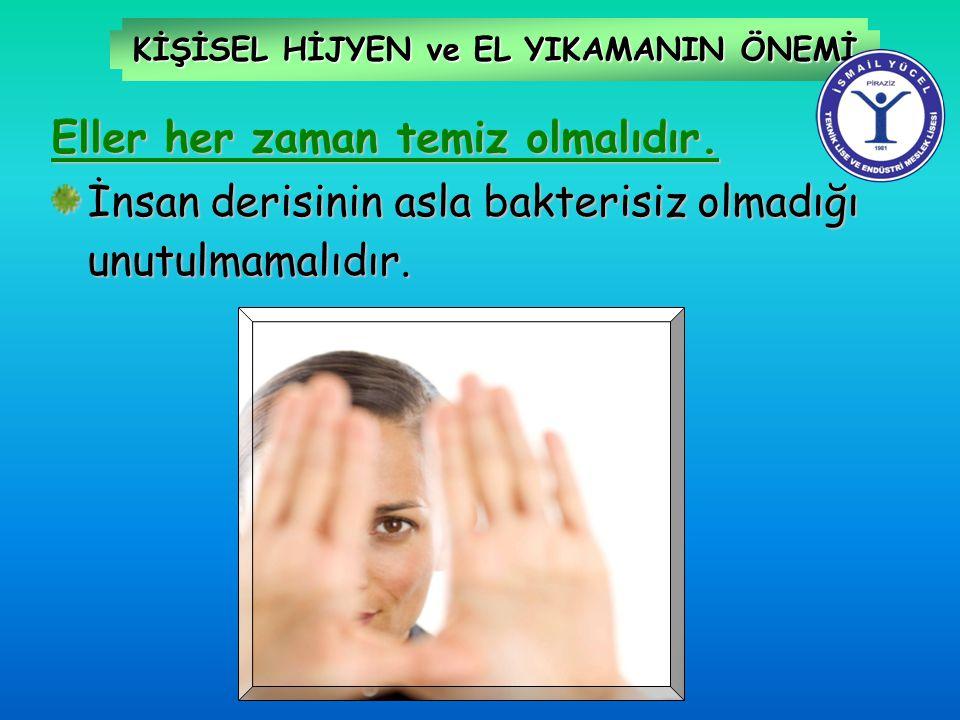 KİŞİSEL HİJYEN ve EL YIKAMANIN ÖNEMİ Eller her zaman temiz olmalıdır. İnsan derisinin asla bakterisiz olmadığı unutulmamalıdır.
