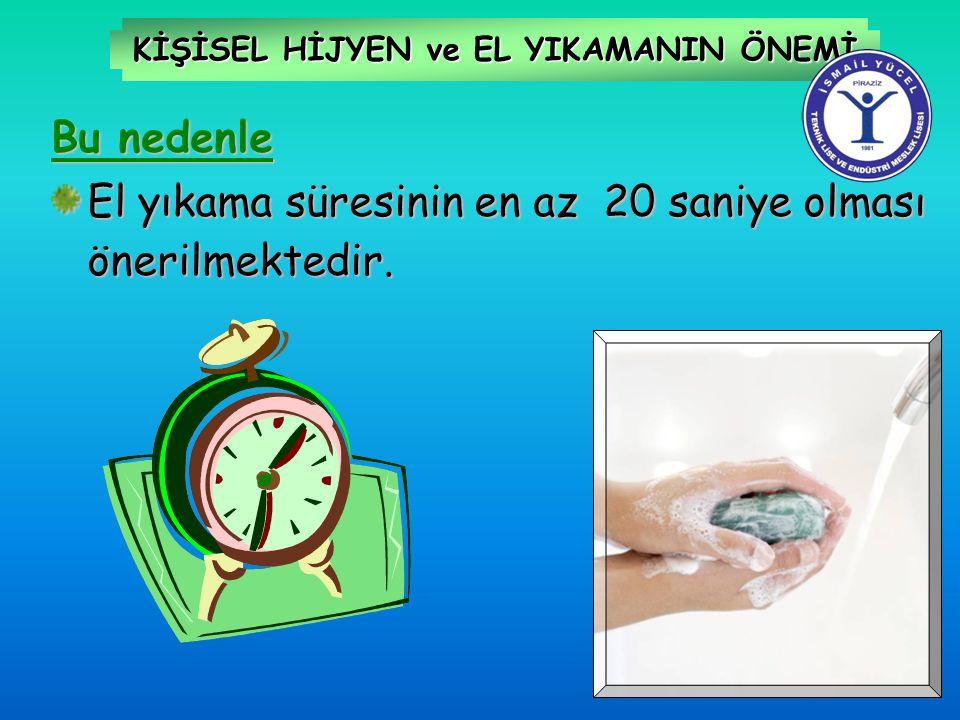 KİŞİSEL HİJYEN ve EL YIKAMANIN ÖNEMİ Bu nedenle El yıkama süresinin en az 20 saniye olması önerilmektedir.