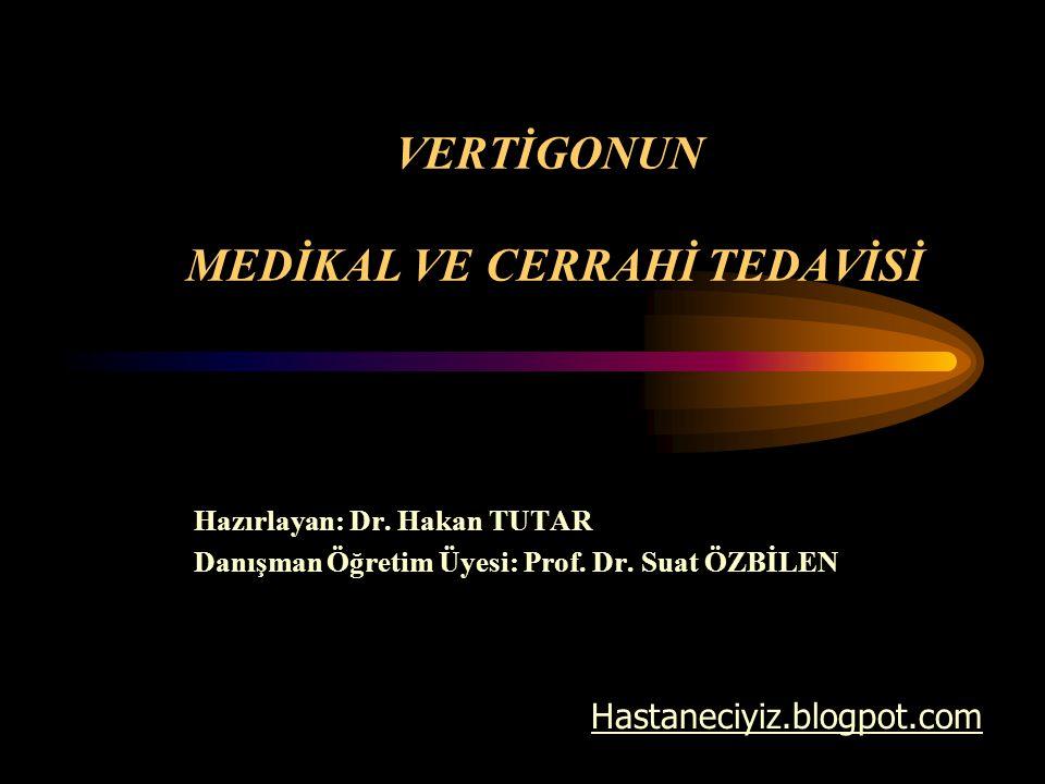 VERTİGONUN MEDİKAL VE CERRAHİ TEDAVİSİ Hazırlayan: Dr. Hakan TUTAR Danışman Öğretim Üyesi: Prof. Dr. Suat ÖZBİLEN Hastaneciyiz.blogpot.com