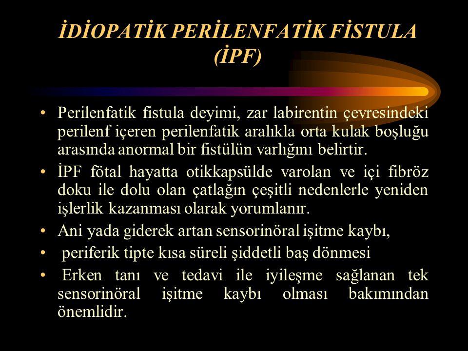 İDİOPATİK PERİLENFATİK FİSTULA (İPF) Perilenfatik fistula deyimi, zar labirentin çevresindeki perilenf içeren perilenfatik aralıkla orta kulak boşluğu