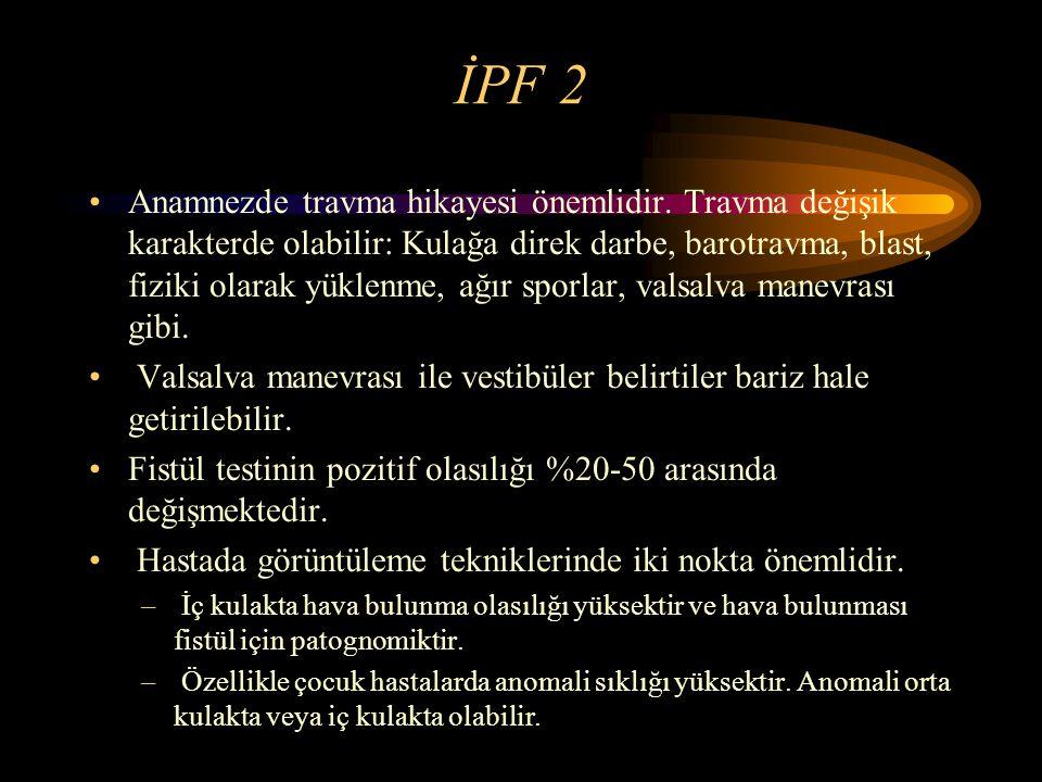 İPF 2 Anamnezde travma hikayesi önemlidir. Travma değişik karakterde olabilir: Kulağa direk darbe, barotravma, blast, fiziki olarak yüklenme, ağır spo