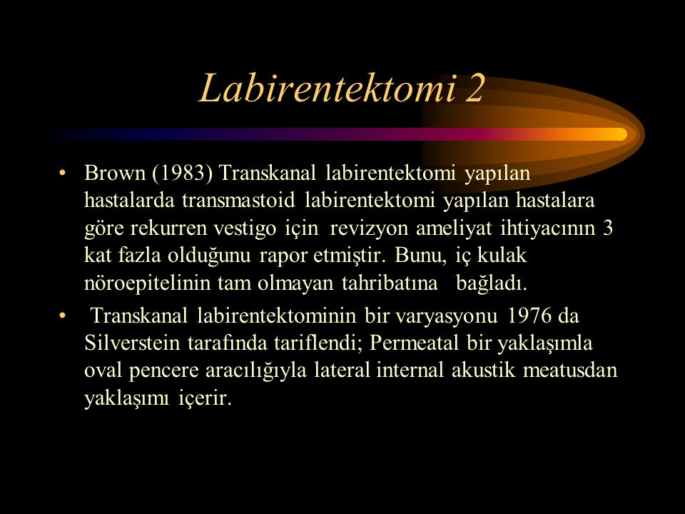 Labirentektomi 2 Brown (1983) Transkanal labirentektomi yapılan hastalarda transmastoid labirentektomi yapılan hastalara göre rekurren vestigo için re