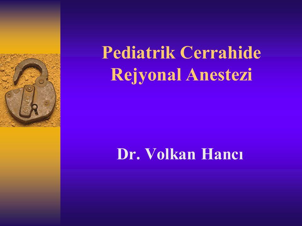 Pediatrik Cerrahide Rejyonal Anestezi Dr. Volkan Hancı