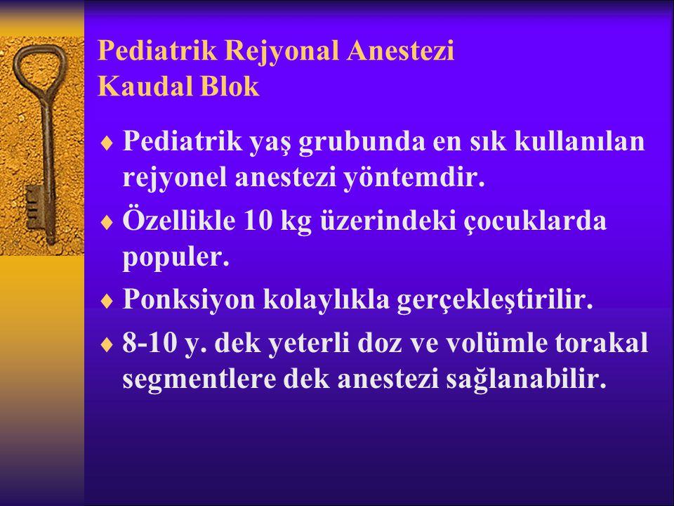Pediatrik Rejyonal Anestezi Kaudal Blok  Pediatrik yaş grubunda en sık kullanılan rejyonel anestezi yöntemdir.