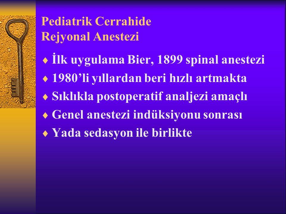 Pediatrik Cerrahide Rejyonal Anestezi  İlk uygulama Bier, 1899 spinal anestezi  1980'li yıllardan beri hızlı artmakta  Sıklıkla postoperatif analjezi amaçlı  Genel anestezi indüksiyonu sonrası  Yada sedasyon ile birlikte