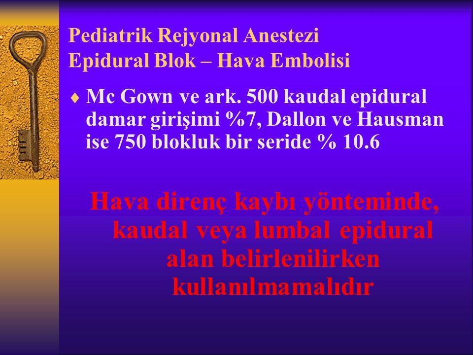Pediatrik Rejyonal Anestezi Epidural Blok – Hava Embolisi  Mc Gown ve ark.