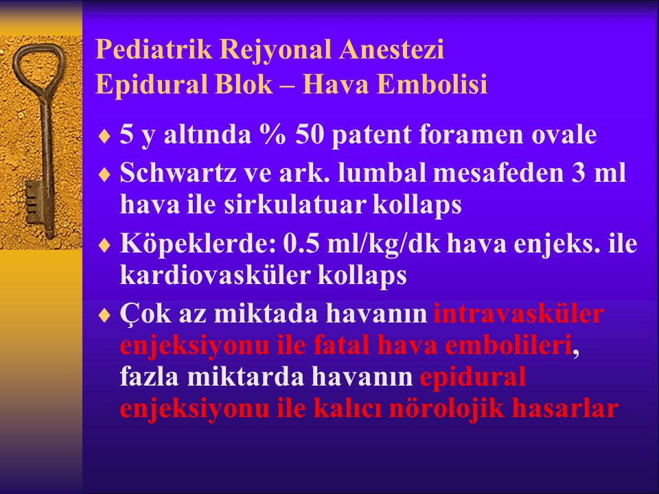 Pediatrik Rejyonal Anestezi Epidural Blok – Hava Embolisi  5 y altında % 50 patent foramen ovale  Schwartz ve ark.