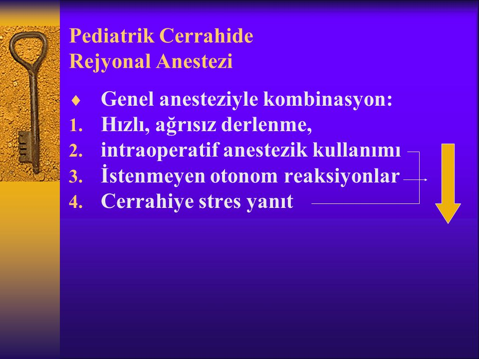 Pediatrik Cerrahide Rejyonal Anestezi  Genel anesteziyle kombinasyon: 1.